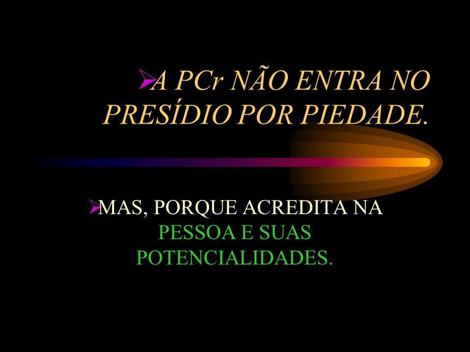 A PCr NÃO ENTRA NO PRESÍDIO POR PIEDADE.