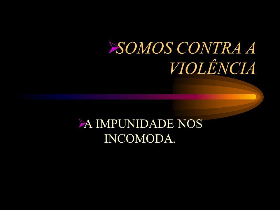 SOMOS CONTRA A VIOLÊNCIA
