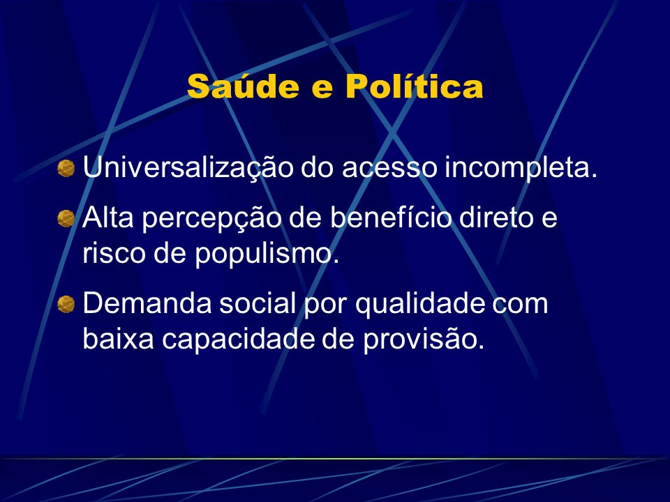 Saúde e Política Universalização do acesso incompleta.