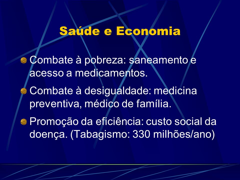 Saúde e EconomiaCombate à pobreza: saneamento e acesso a medicamentos. Combate à desigualdade: medicina preventiva, médico de família.