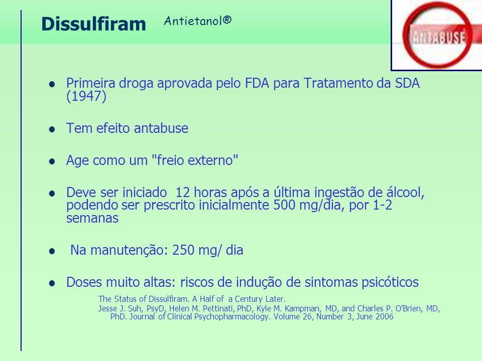 Dissulfiram Antietanol® Primeira droga aprovada pelo FDA para Tratamento da SDA (1947) Tem efeito antabuse.