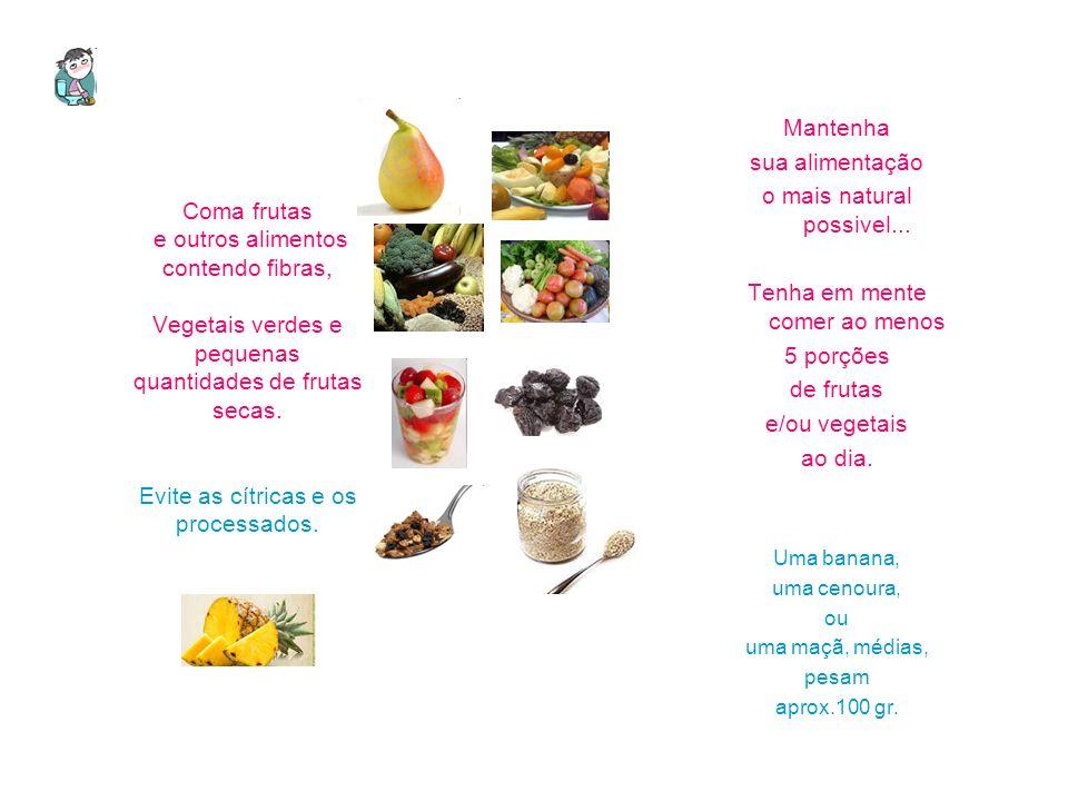 Mantenha sua alimentação. o mais natural possivel... Tenha em mente comer ao menos. 5 porções. de frutas.