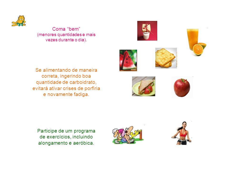 Coma bem (menores quantidades e mais vezes durante o dia)