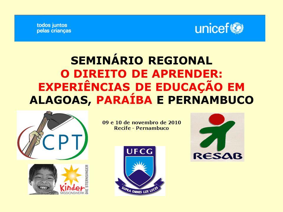 SEMINÁRIO REGIONAL O DIREITO DE APRENDER: EXPERIÊNCIAS DE EDUCAÇÃO EM ALAGOAS, PARAÍBA E PERNAMBUCO 09 e 10 de novembro de 2010 Recife - Pernambuco