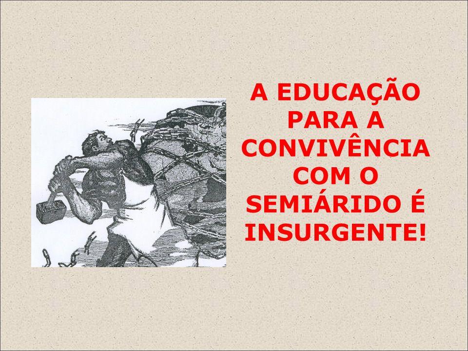 A EDUCAÇÃO PARA A CONVIVÊNCIA COM O SEMIÁRIDO É INSURGENTE!