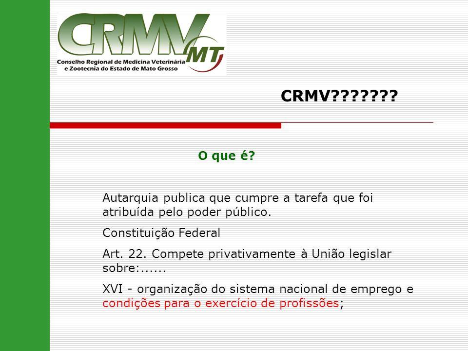 CRMV O que é Autarquia publica que cumpre a tarefa que foi atribuída pelo poder público. Constituição Federal.
