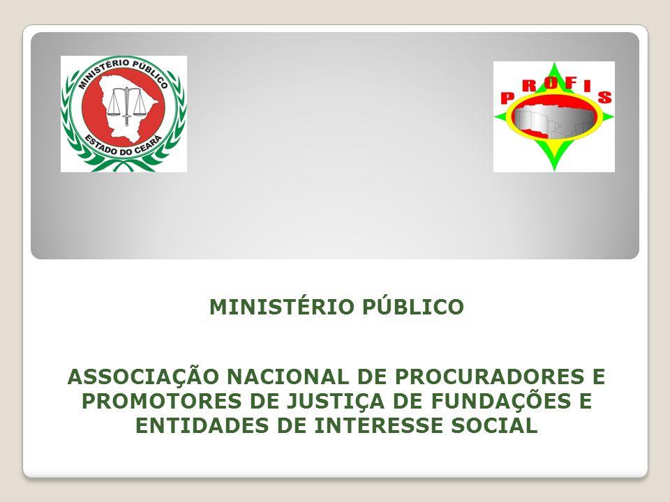 MINISTÉRIO PÚBLICO ASSOCIAÇÃO NACIONAL DE PROCURADORES E PROMOTORES DE JUSTIÇA DE FUNDAÇÕES E ENTIDADES DE INTERESSE SOCIAL.