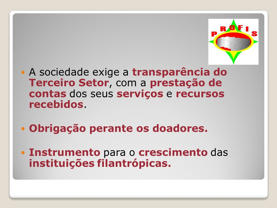 A sociedade exige a transparência do Terceiro Setor, com a prestação de contas dos seus serviços e recursos recebidos.