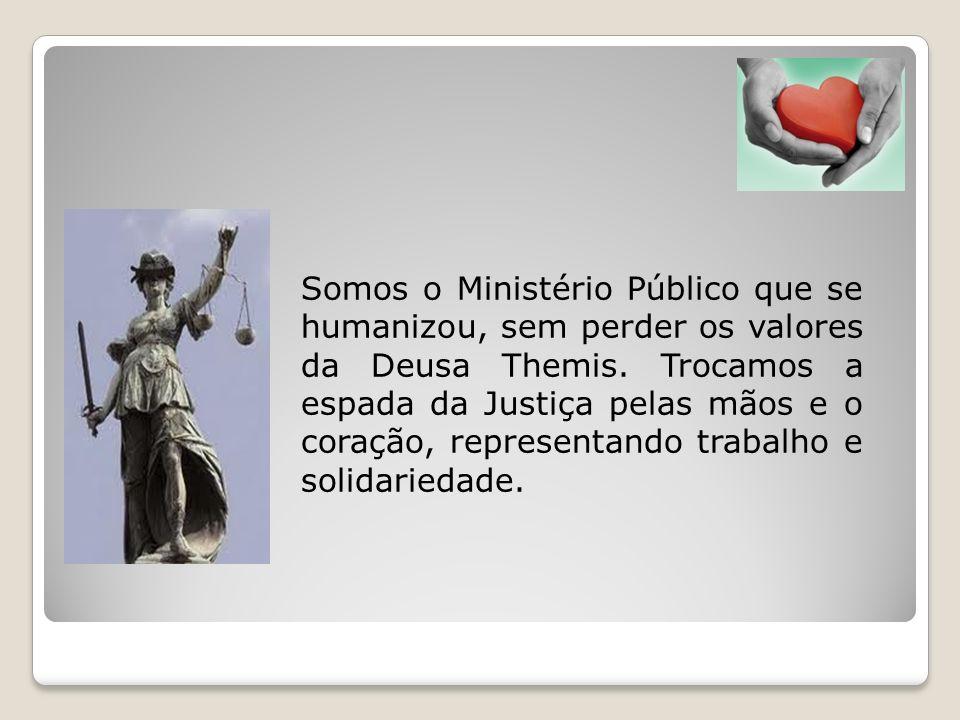 Somos o Ministério Público que se humanizou, sem perder os valores da Deusa Themis.