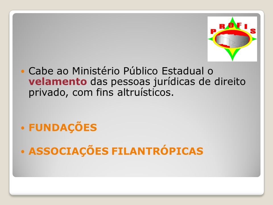 Cabe ao Ministério Público Estadual o velamento das pessoas jurídicas de direito privado, com fins altruísticos.