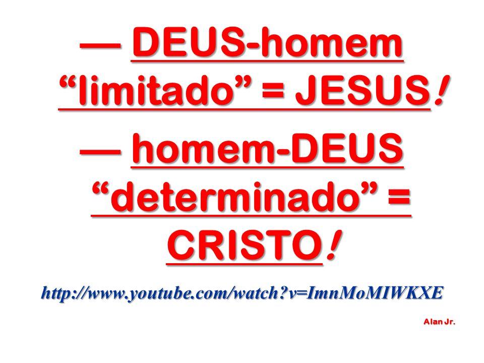 — DEUS-homem limitado = JESUS! — homem-DEUS determinado = CRISTO!