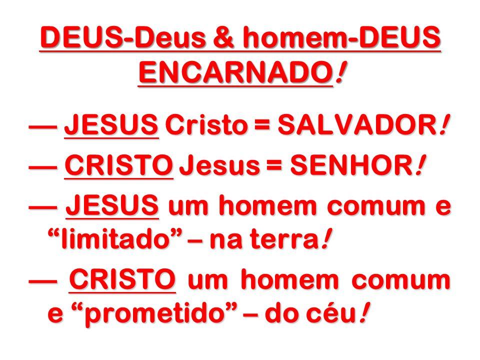 DEUS-Deus & homem-DEUS ENCARNADO!