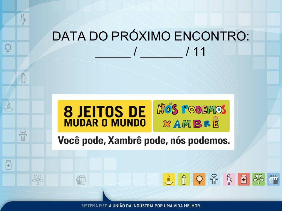 DATA DO PRÓXIMO ENCONTRO: _____ / ______ / 11