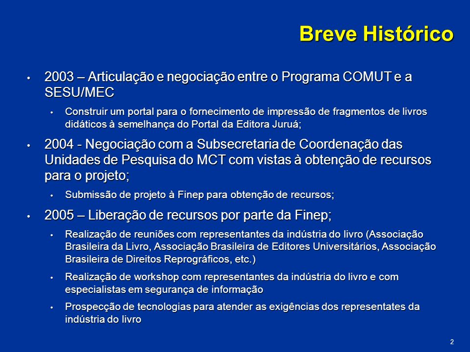 Breve Histórico2003 – Articulação e negociação entre o Programa COMUT e a SESU/MEC.