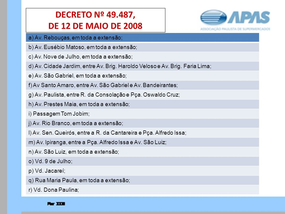 DECRETO Nº 49.487, DE 12 DE MAIO DE 2008 a) Av. Rebouças, em toda a extensão; b) Av. Eusébio Matoso, em toda a extensão;