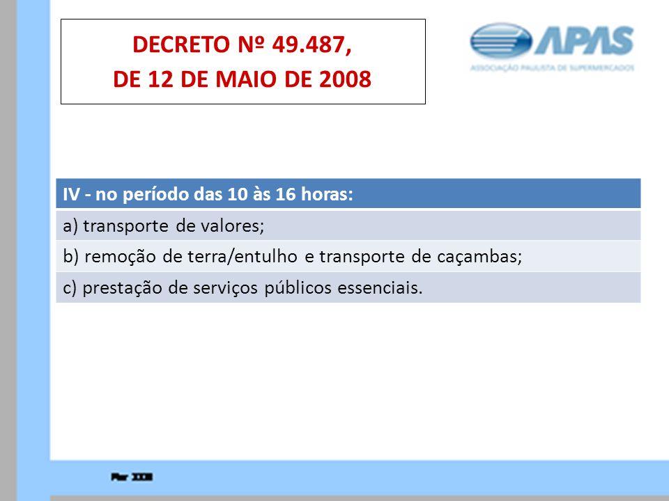 DECRETO Nº 49.487, DE 12 DE MAIO DE 2008 IV - no período das 10 às 16 horas: a) transporte de valores;