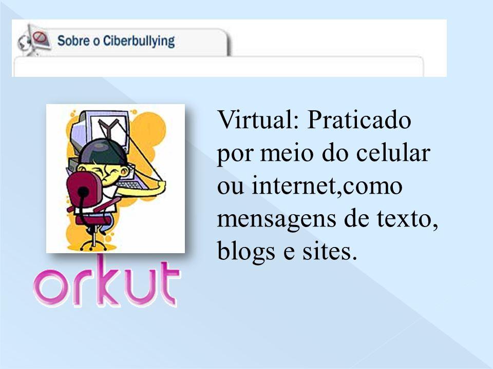 Virtual: Praticado por meio do celular ou internet,como mensagens de texto, blogs e sites.