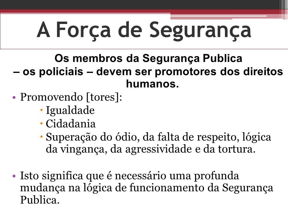 A Força de Segurança Os membros da Segurança Publica