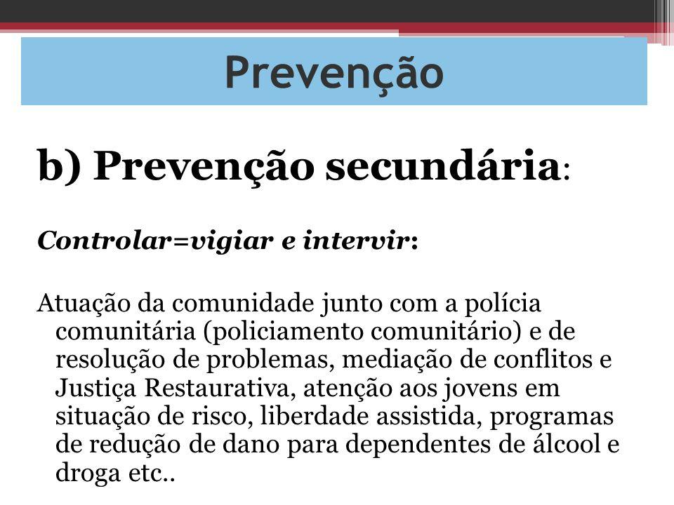 Prevenção b) Prevenção secundária: Controlar=vigiar e intervir: