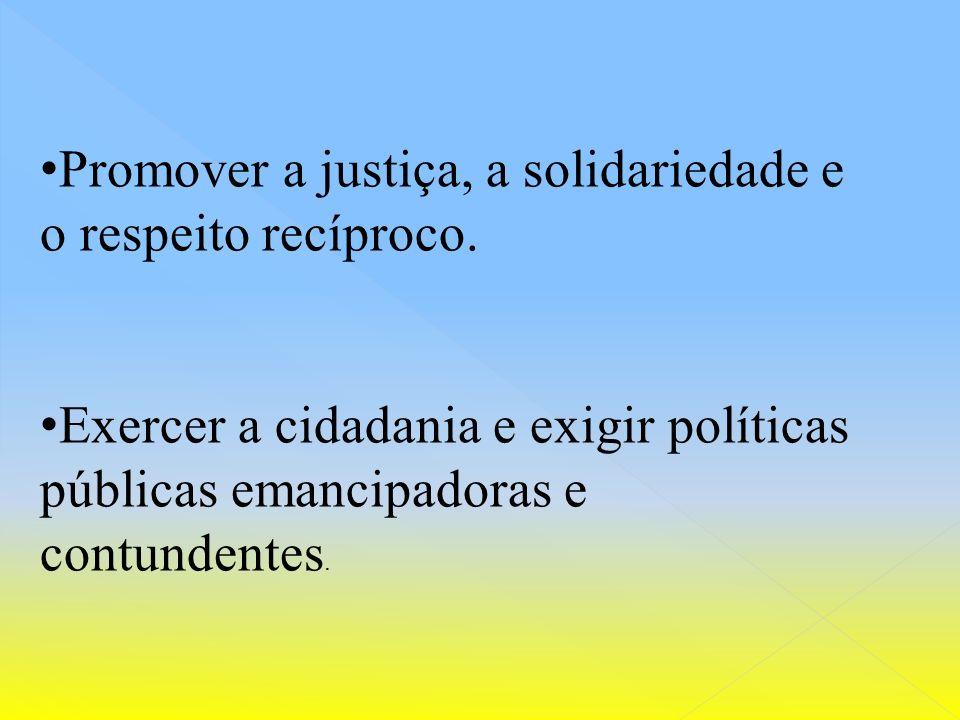 Promover a justiça, a solidariedade e o respeito recíproco.