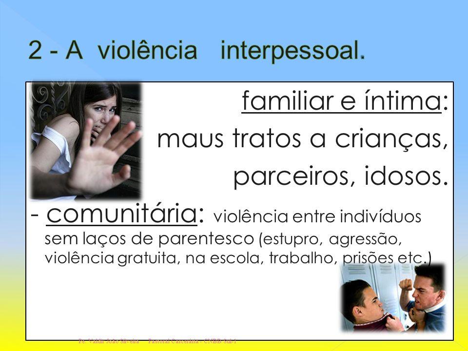 2 - A violência interpessoal.