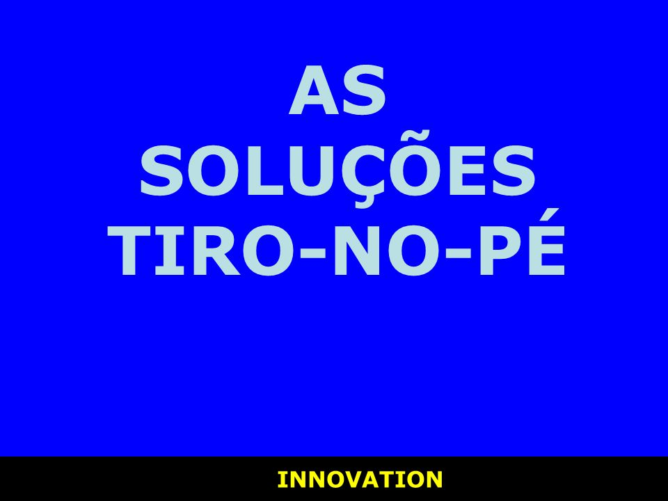 AS SOLUÇÕES TIRO-NO-PÉ INNOVATION