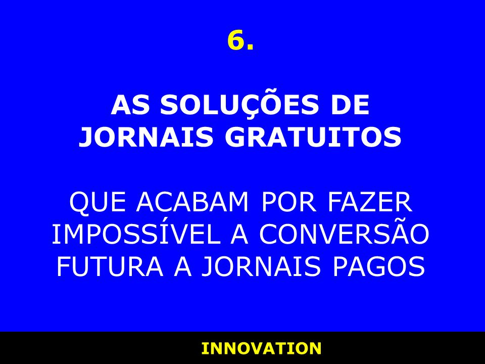 QUE ACABAM POR FAZER IMPOSSÍVEL A CONVERSÃO FUTURA A JORNAIS PAGOS