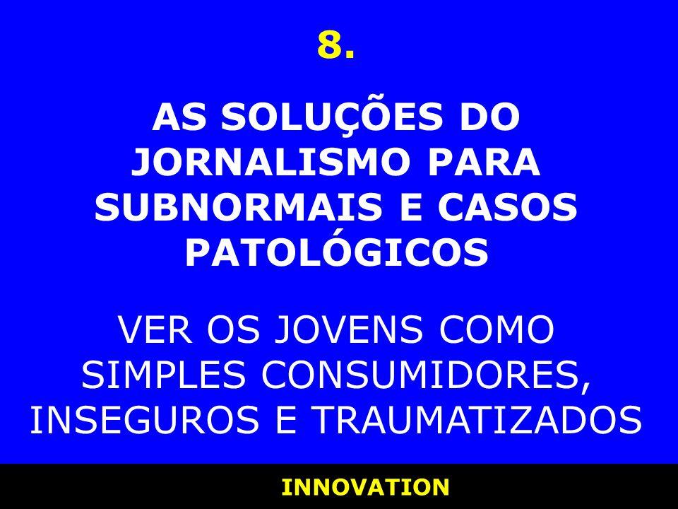 AS SOLUÇÕES DO JORNALISMO PARA SUBNORMAIS E CASOS PATOLÓGICOS