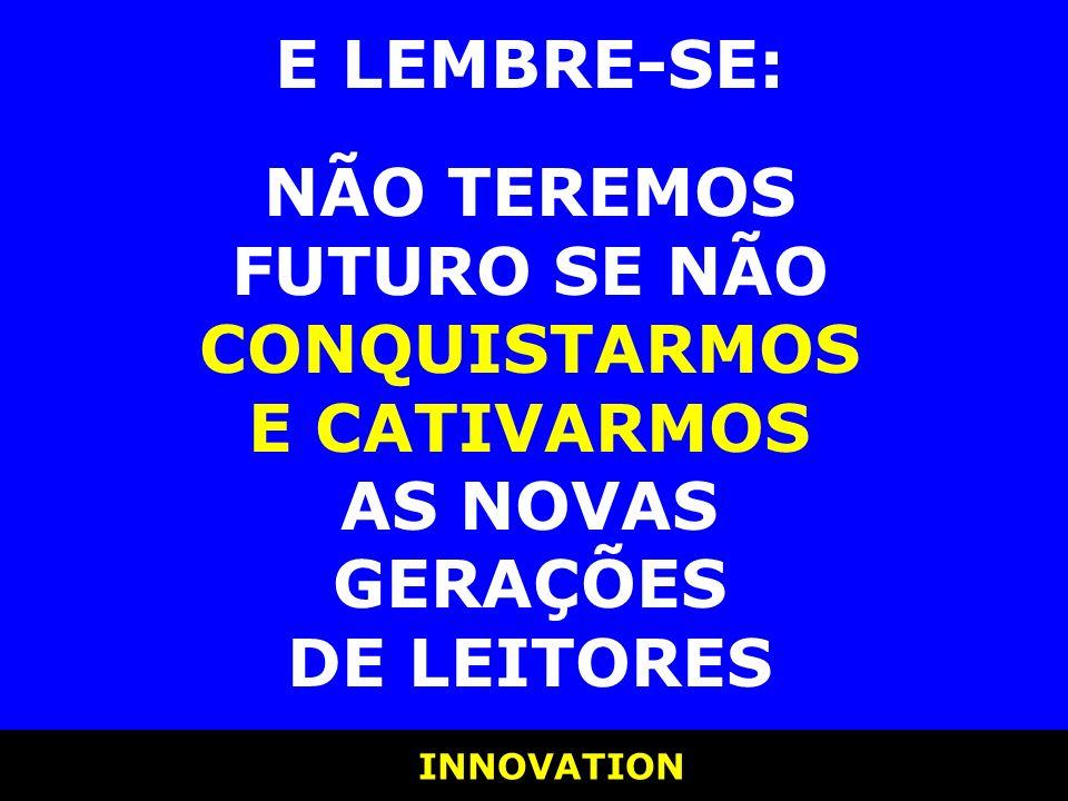 E LEMBRE-SE: NÃO TEREMOS FUTURO SE NÃO CONQUISTARMOS E CATIVARMOS