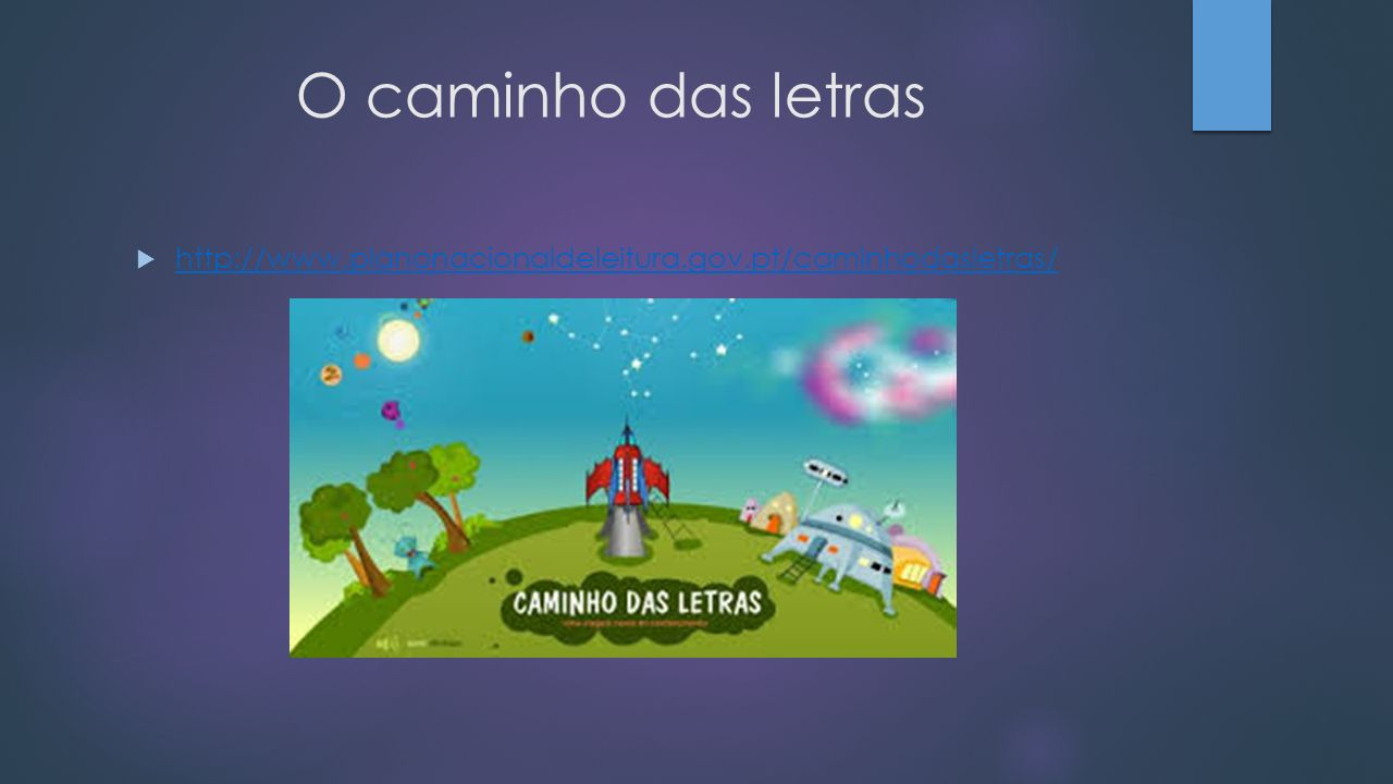 O caminho das letras http://www.planonacionaldeleitura.gov.pt/caminhodasletras/