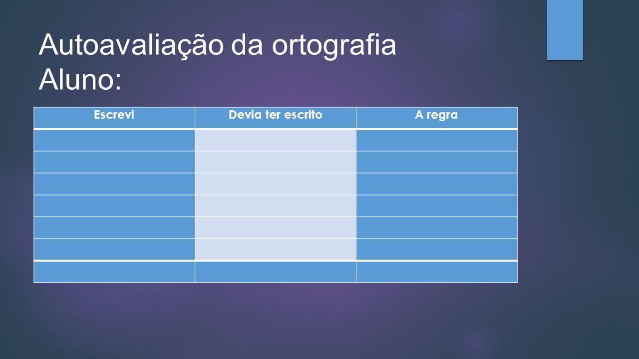 Autoavaliação da ortografia Aluno: _____________________________________ Data: _____/_____/________