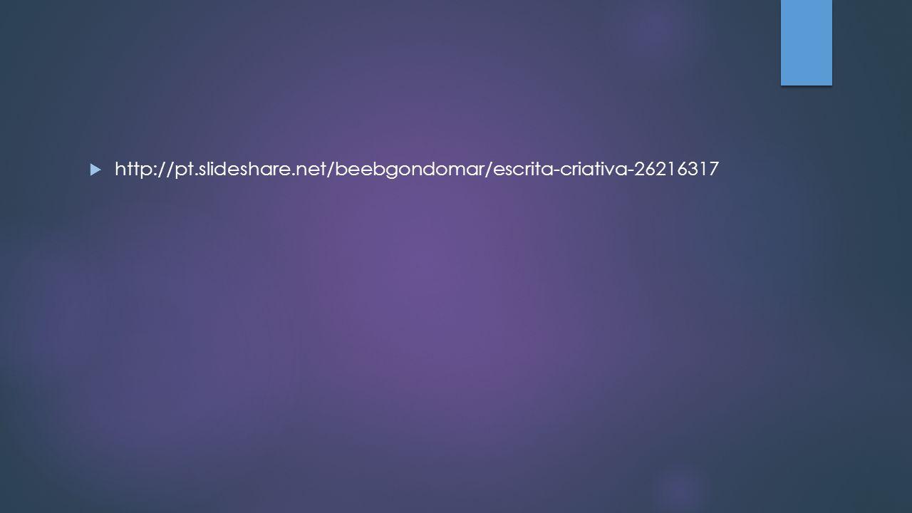 http://pt.slideshare.net/beebgondomar/escrita-criativa-26216317