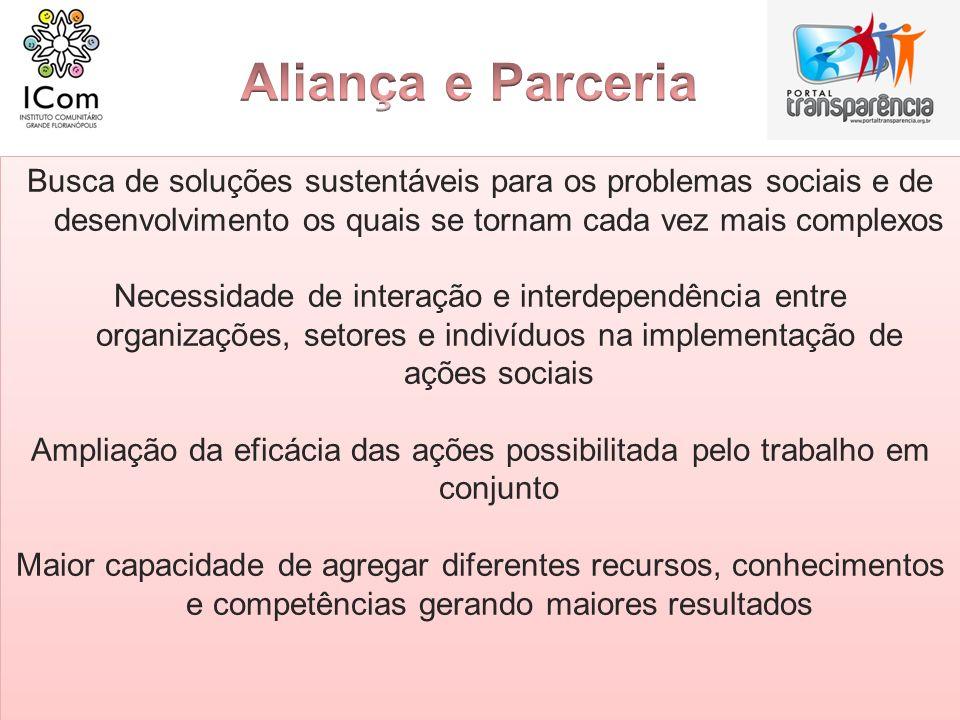 Aliança e Parceria Busca de soluções sustentáveis para os problemas sociais e de desenvolvimento os quais se tornam cada vez mais complexos.