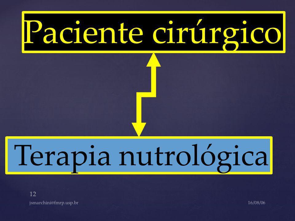 Paciente cirúrgico Terapia nutrológica jsmarchini@fmrp.usp.br 16/08/06