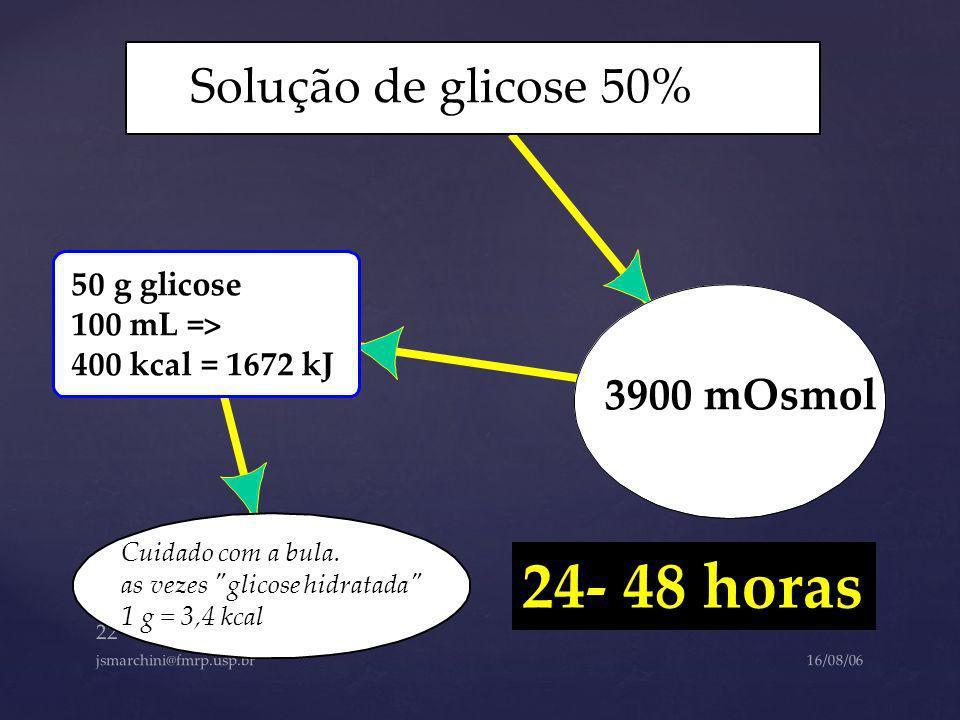 24- 48 horas Solução de glicose 50% 3900 mOsmol 50 g glicose