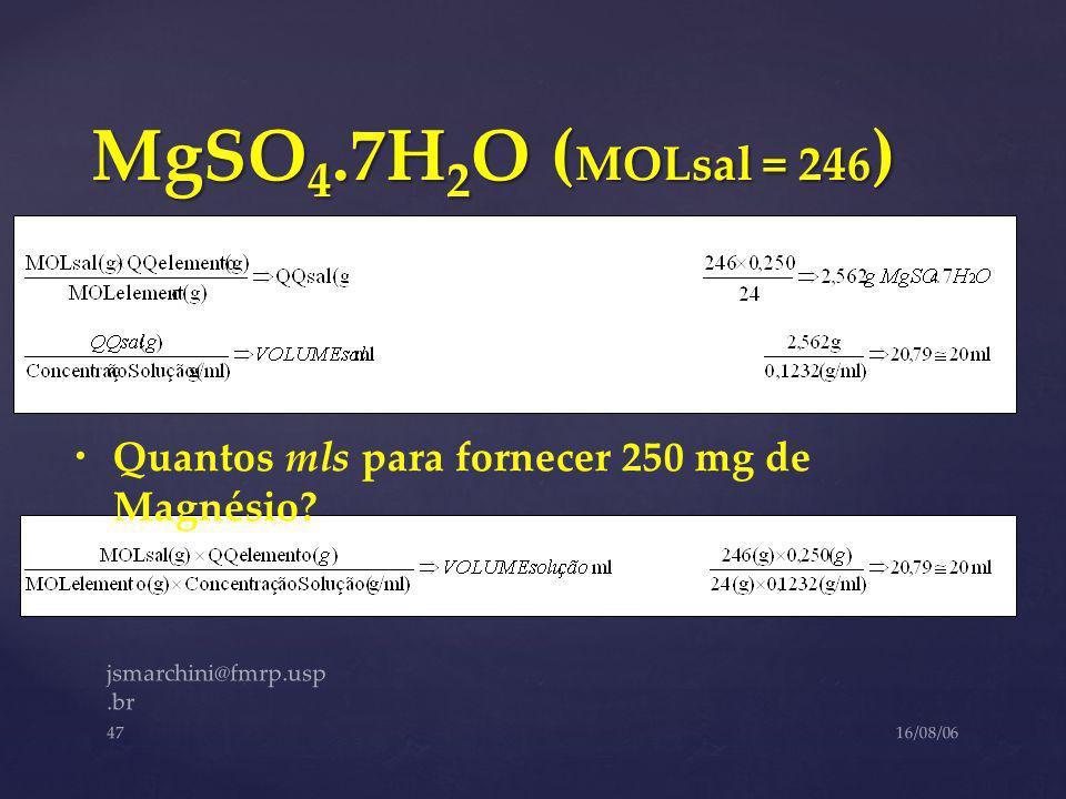 MgSO4.7H2O (MOLsal = 246) Quantos mls para fornecer 250 mg de Magnésio.