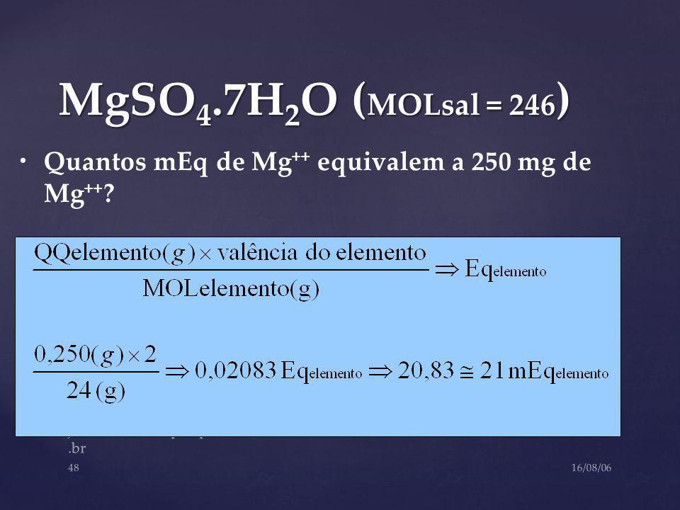 MgSO4.7H2O (MOLsal = 246) Quantos mEq de Mg++ equivalem a 250 mg de Mg++ jsmarchini@fmrp.usp.br.