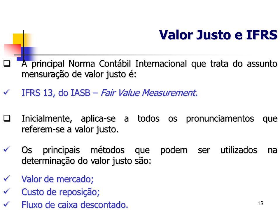 Valor Justo e IFRS A principal Norma Contábil Internacional que trata do assunto mensuração de valor justo é: