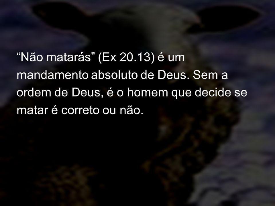 Não matarás (Ex 20. 13) é um mandamento absoluto de Deus