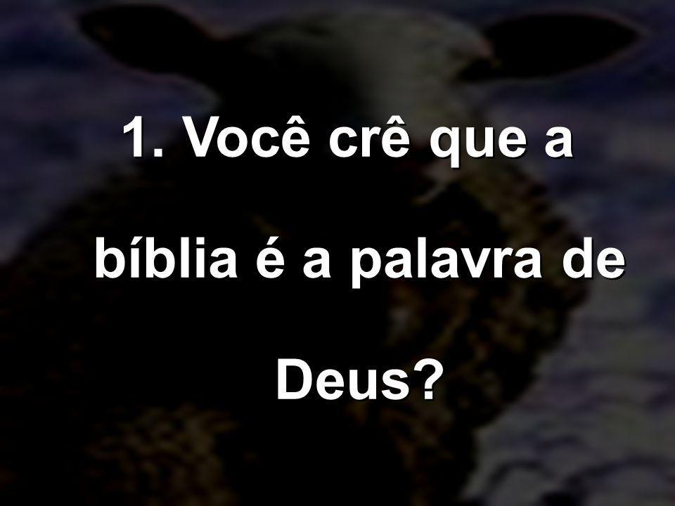 1. Você crê que a bíblia é a palavra de Deus