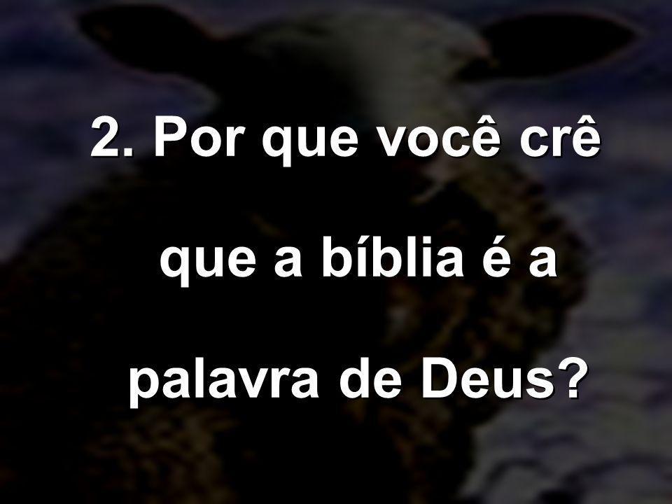 2. Por que você crê que a bíblia é a palavra de Deus