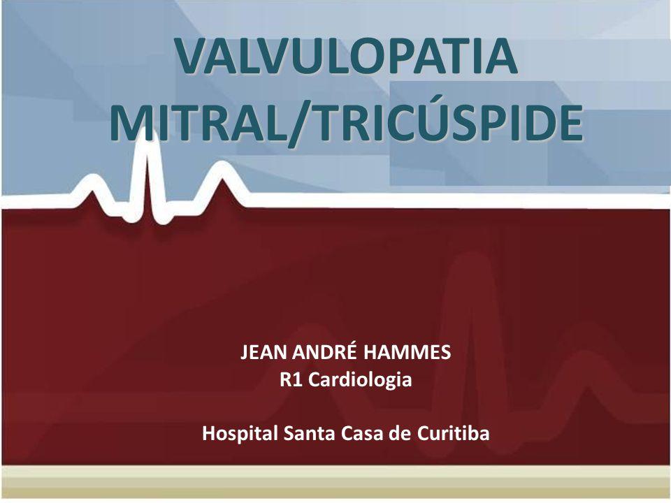 VALVULOPATIA MITRAL/TRICÚSPIDE JEAN ANDRÉ HAMMES R1 Cardiologia Hospital Santa Casa de Curitiba