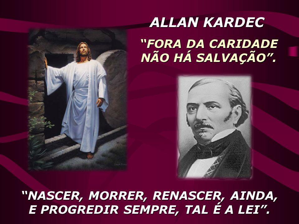 ALLAN KARDEC FORA DA CARIDADE NÃO HÁ SALVAÇÃO .