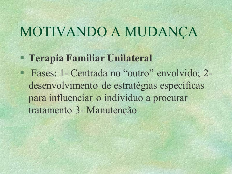 MOTIVANDO A MUDANÇA Terapia Familiar Unilateral