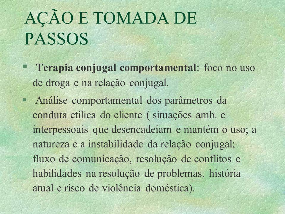 AÇÃO E TOMADA DE PASSOS Terapia conjugal comportamental: foco no uso de droga e na relação conjugal.