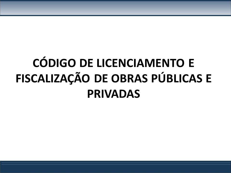 CÓDIGO DE LICENCIAMENTO E FISCALIZAÇÃO DE OBRAS PÚBLICAS E PRIVADAS