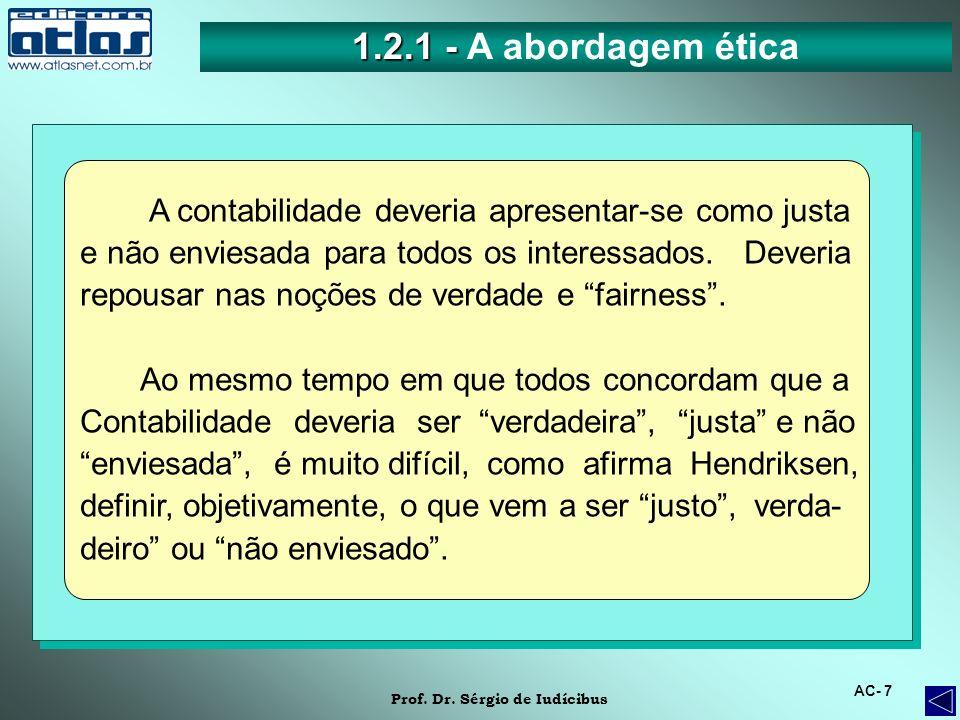 1.2.1 - A abordagem éticaA contabilidade deveria apresentar-se como justa. e não enviesada para todos os interessados. Deveria.