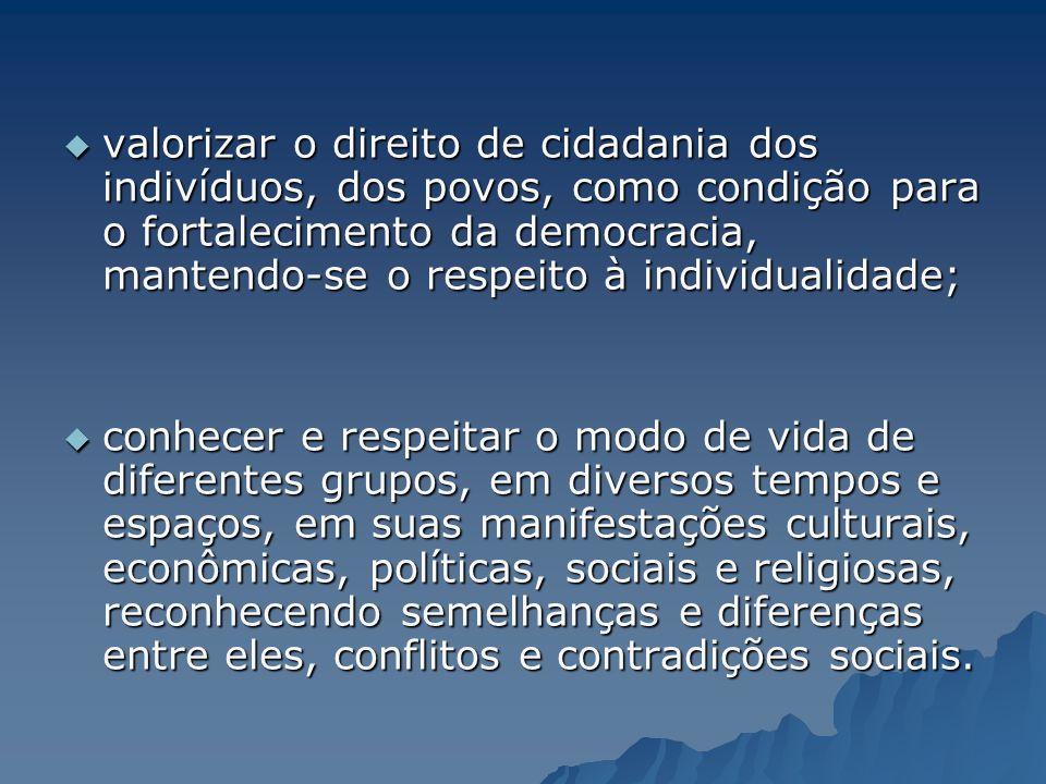 valorizar o direito de cidadania dos indivíduos, dos povos, como condição para o fortalecimento da democracia, mantendo-se o respeito à individualidade;
