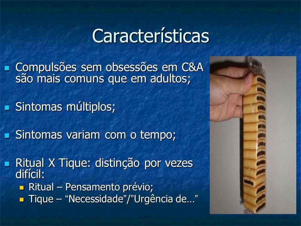 Características Compulsões sem obsessões em C&A são mais comuns que em adultos; Sintomas múltiplos;