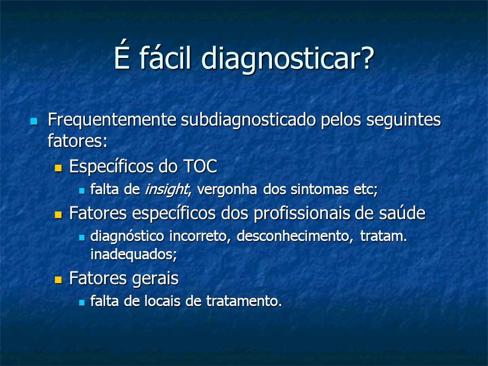 É fácil diagnosticar Frequentemente subdiagnosticado pelos seguintes fatores: Específicos do TOC.